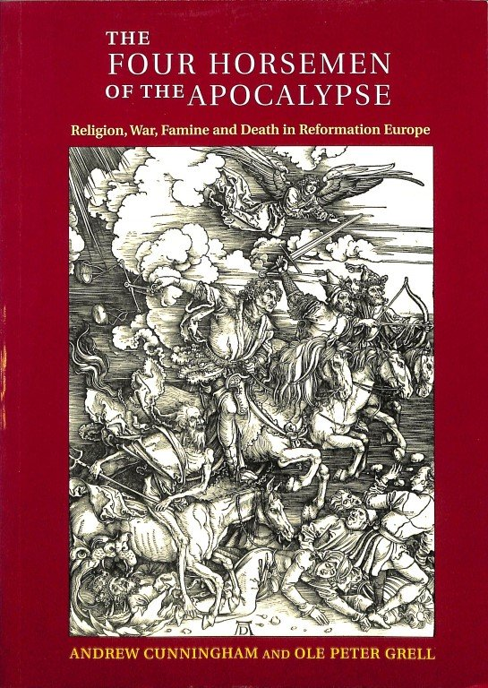 CUNNINGHAM, ANDREW AND OLE PETER GRELL - The Four Horsemen of the Apocalypse. Religion, War, Famine and Death in Reformation Europe.