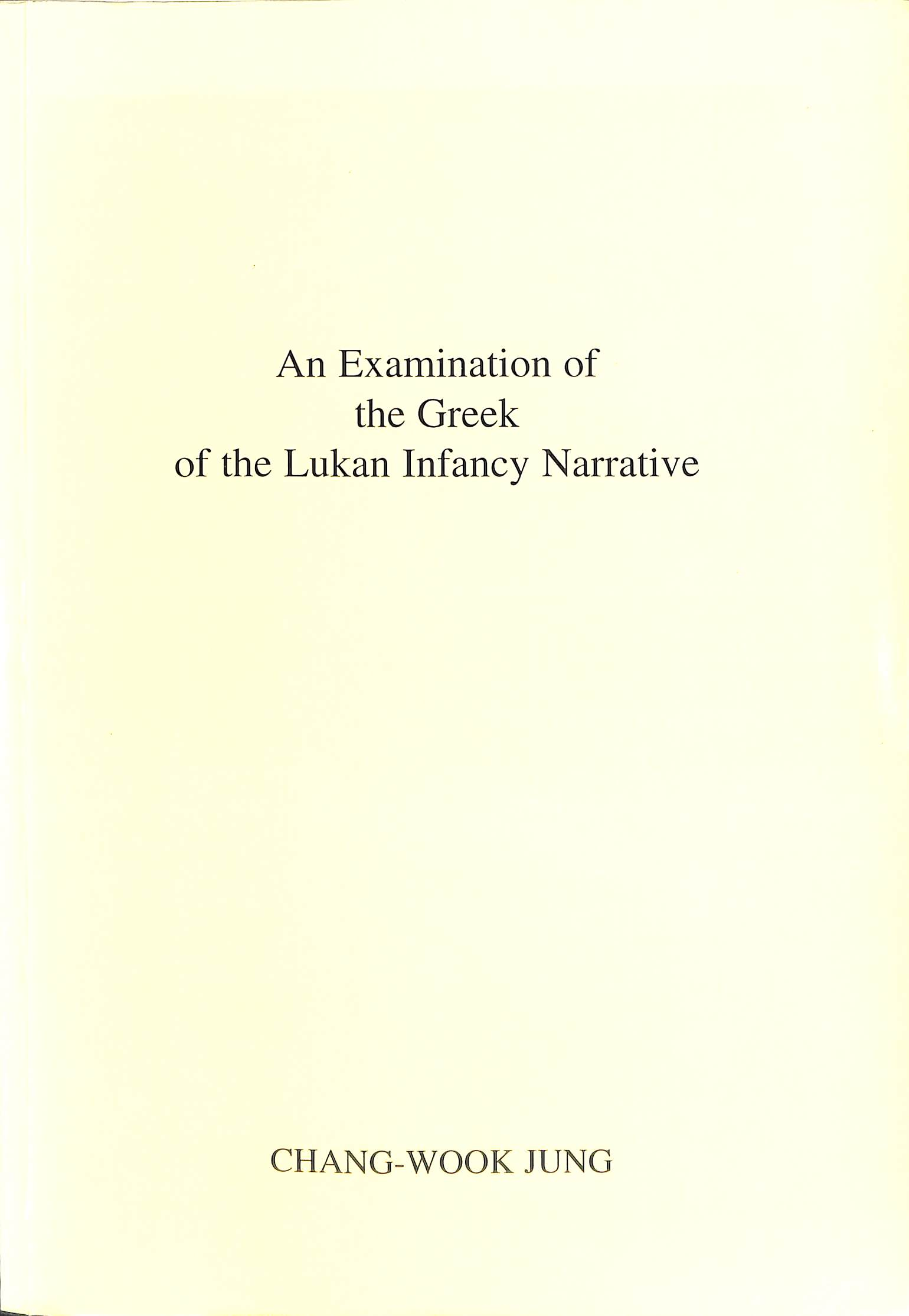 Jung, Chang-Wook - An Examination of the Greek of the Lukan Infancy Narrative (diss.).